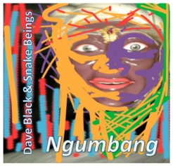 Dave Black & Snake Beings: Ngumbang