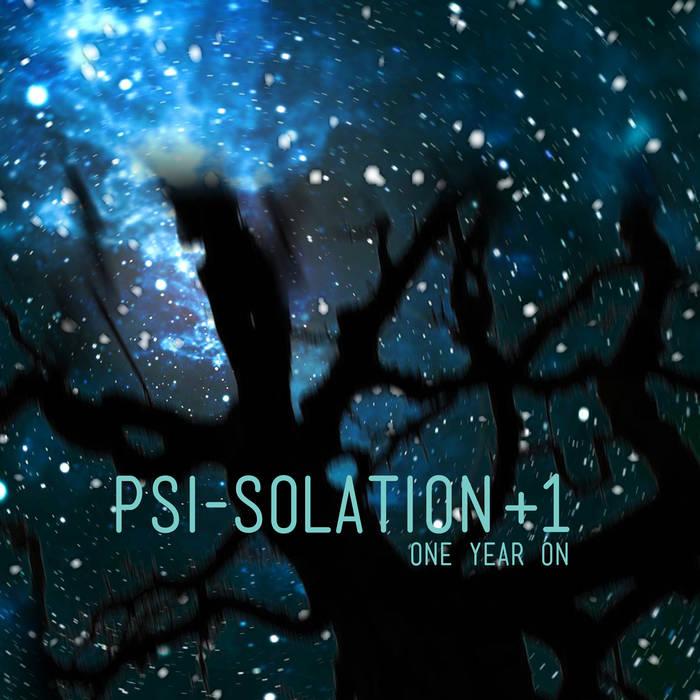 PSI-SOLATION + 1 (one yearon)